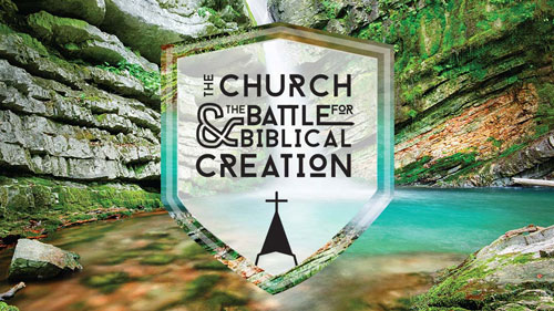 The Church and the Battle for Biblical Creation